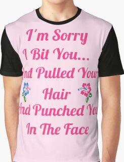 I'm Sorry I Bit You... Graphic T-Shirt