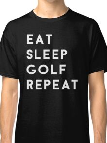 Eat Sleep Golf Repeat Classic T-Shirt