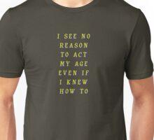 I Won't Act my Age! Unisex T-Shirt