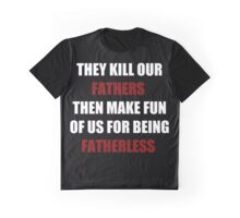 They Kill Our Father's Then Make Fun of Us For Being Fatherless (I Can't Breathe) Graphic T-Shirt