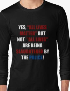 Yes, All Lives Matter But ... (I Can't Breathe) Long Sleeve T-Shirt
