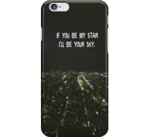 If you be my star, Ill be your sky - Iphone Case  iPhone Case/Skin