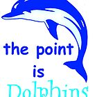 The Point is Dolphins by FeathersDiavolo