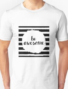be awesome - motivational quote T-Shirt