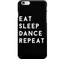 Eat Sleep Dance Repeat iPhone Case/Skin