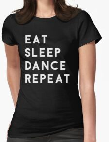 Eat Sleep Dance Repeat Womens Fitted T-Shirt
