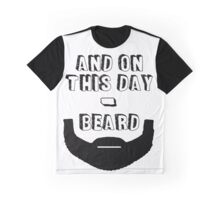...And On This Day Beard Graphic T-Shirt