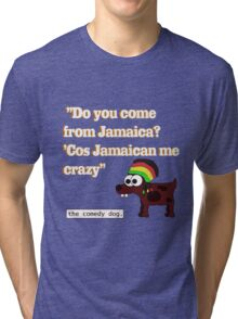 Jamaican me crazy! [White writing] Tri-blend T-Shirt