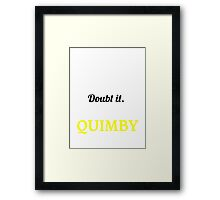 QUIMBY I May Be Wrong But I Highly Doubt It ,I Am QUIMBY  Framed Print