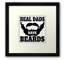 Real Dads Have Beards Framed Print