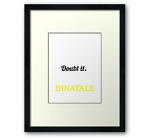 DINATALE I May Be Wrong But I Highly Doubt It I Am ,T Shirt, Hoodie, Hoodies, Year, Birthday  Framed Print