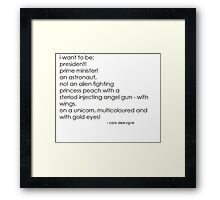 i want to be.... Framed Print