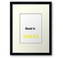 SKILES I May Be Wrong But I Highly Doubt It I Am ,T Shirt, Hoodie, Hoodies, Year, Birthday  Framed Print
