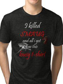 I killed Smaug... Tri-blend T-Shirt