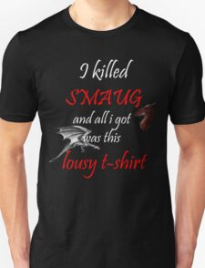 I killed Smaug... Unisex T-Shirt