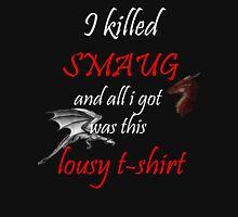 I killed Smaug... Unisex T-Shirt