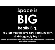 Space is BIG - Hitchhikers Guide to the Galaxy - dark background Photographic Print