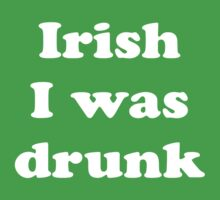 Irish I Was Drunk by CreatingRayne