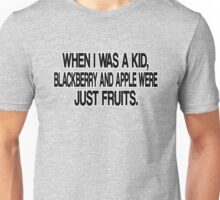 WHEN I WAS KID, BLACKBERRY AND APPLE WERE JUST FRUITS. Unisex T-Shirt