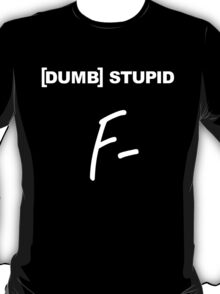 [DUMB] STUPID T-Shirt