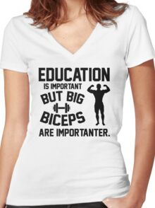 Education is important. But big biceps are importanter Women's Fitted V-Neck T-Shirt
