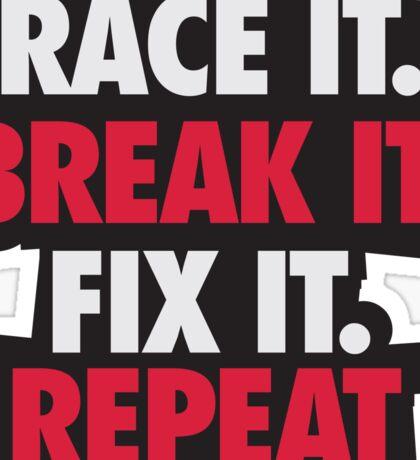 Race it. Break it. Fix it. REPEAT Sticker