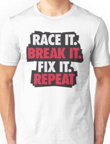 Race it. Break it. Fix it. REPEAT Unisex T-Shirt