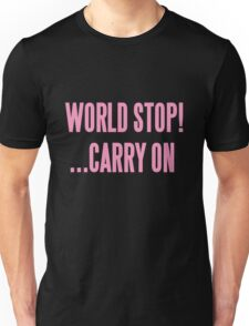 WORLD STOP! ...CARRY ON  Unisex T-Shirt