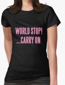 WORLD STOP! ...CARRY ON  Womens Fitted T-Shirt