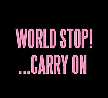 WORLD STOP! ...CARRY ON  by sayers
