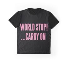 WORLD STOP! ...CARRY ON  Graphic T-Shirt