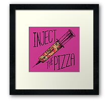 Inject the PIZZA  Framed Print