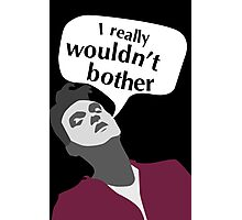 Morrissey wouldn't bother (The Smiths Photographic Print