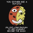 You Either Die Potato by JoeThePayne