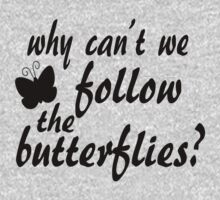 Why Can't We Follow The Butterflies? by woodlandfaeries