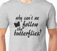 Why Can't We Follow The Butterflies? Unisex T-Shirt