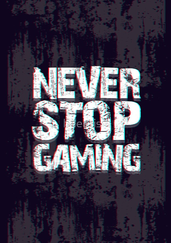 Quot Never Stop Gaming Quot Posters By Haeryism Redbubble