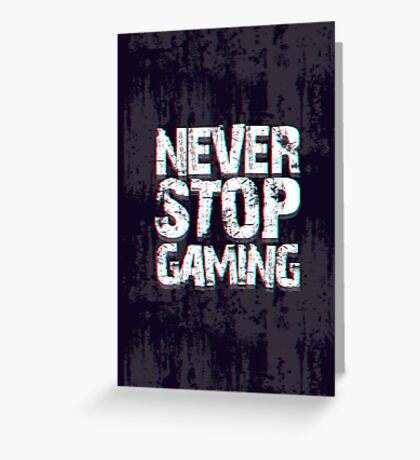 Never Stop Gaming Greeting Card