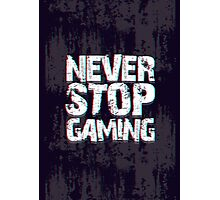 Never Stop Gaming Photographic Print