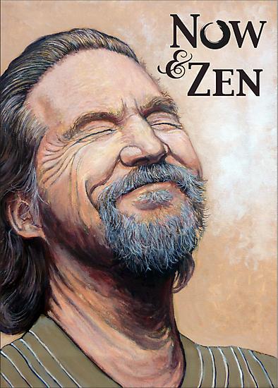 The Dude Now & Zen by Tom Roderick