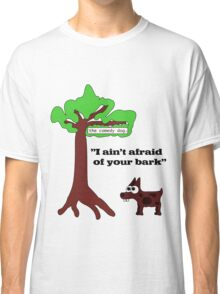 I ain't afraid of your bark Classic T-Shirt