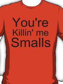 You're Killin' me Smalls! T-Shirt