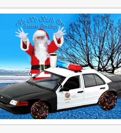 HO HO HOLD ON ..SEASONS GREETINGS..FUN HUMEROUS POLICE CARD AND OR PICTURE. Sticker