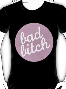 bad bitch T-Shirt