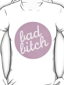 bad bitch T-Shirt