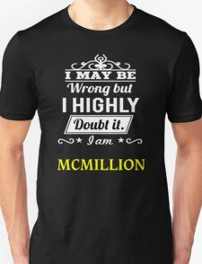 MCMILLION  I May Be Wrong But I Highly Doubt It ,I Am MCMILLION  T-Shirt