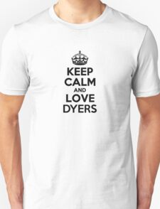 Keep Calm and Love DYERS T-Shirt