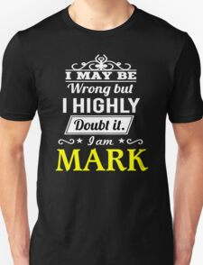 MARK I May Be Wrong But I Highly Doubt It I Am  - T Shirt, Hoodie, Hoodies, Year, Birthday  T-Shirt