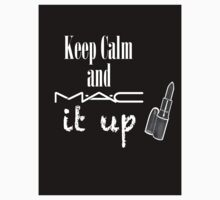 Keep Calm and MAC it UP by AvADeen