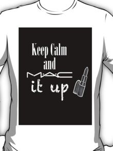 Keep Calm and MAC it UP T-Shirt